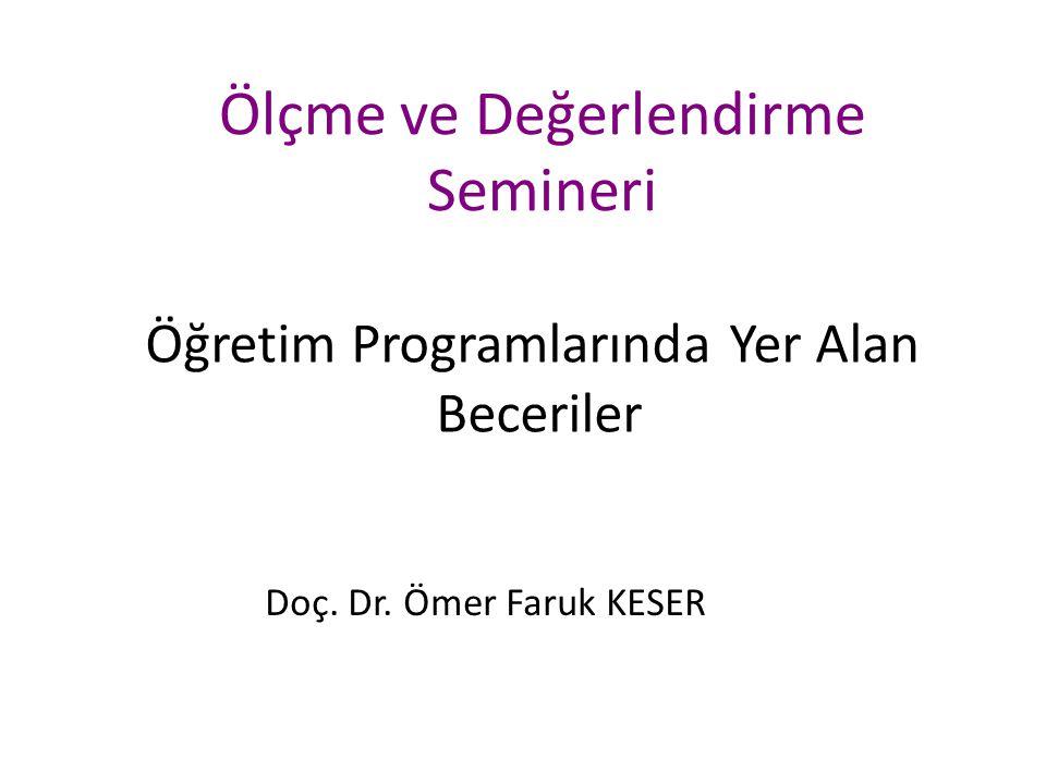 Ölçme ve Değerlendirme Semineri Öğretim Programlarında Yer Alan Beceriler Doç. Dr. Ömer Faruk KESER