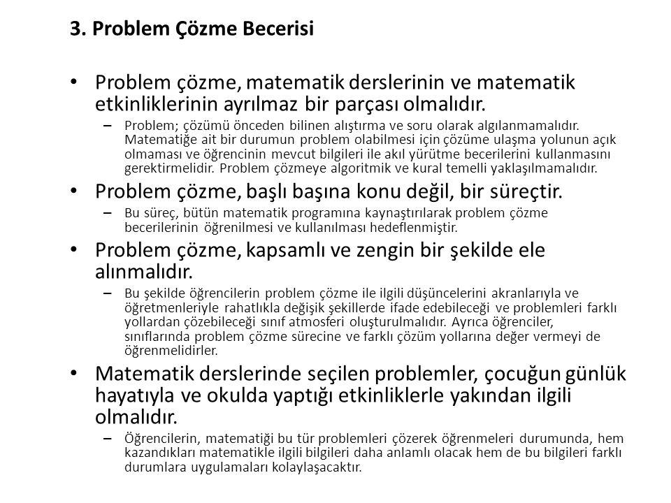 3. Problem Çözme Becerisi Problem çözme, matematik derslerinin ve matematik etkinliklerinin ayrılmaz bir parçası olmalıdır. – Problem; çözümü önceden