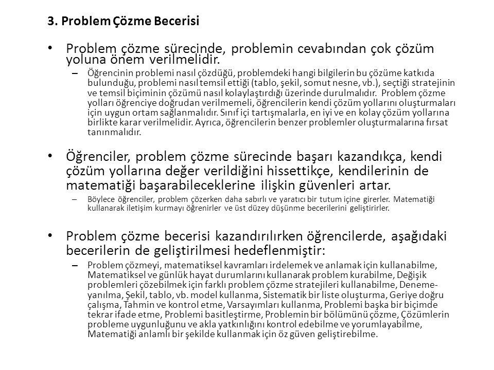 3. Problem Çözme Becerisi Problem çözme sürecinde, problemin cevabından çok çözüm yoluna önem verilmelidir. – Öğrencinin problemi nasıl çözdüğü, probl