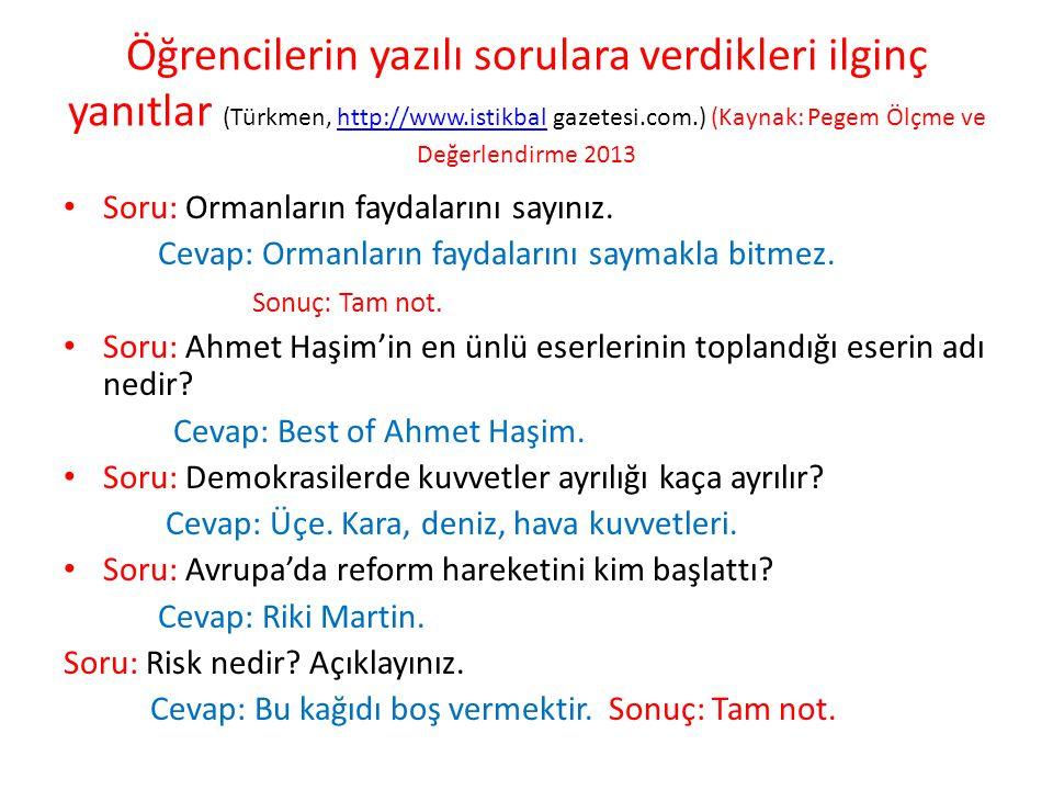 Öğrencilerin yazılı sorulara verdikleri ilginç yanıtlar (Türkmen, http://www.istikbal gazetesi.com.) (Kaynak: Pegem Ölçme ve Değerlendirme 2013http://