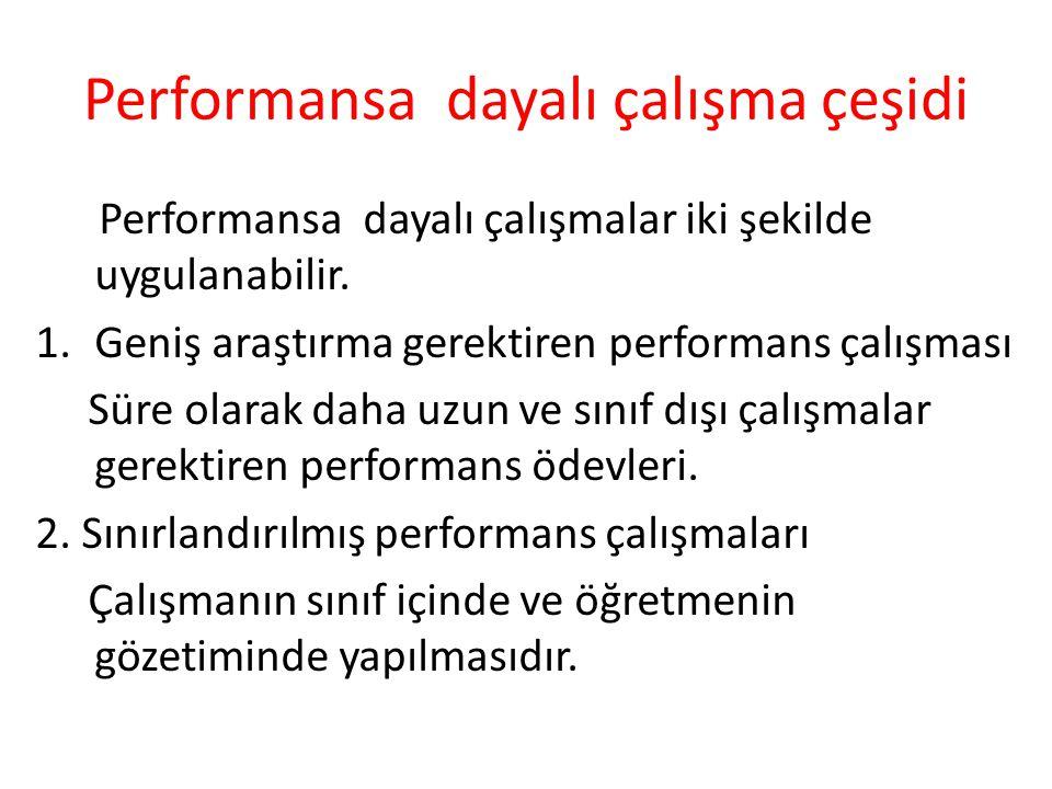 Performansa dayalı çalışma çeşidi Performansa dayalı çalışmalar iki şekilde uygulanabilir. 1.Geniş araştırma gerektiren performans çalışması Süre olar