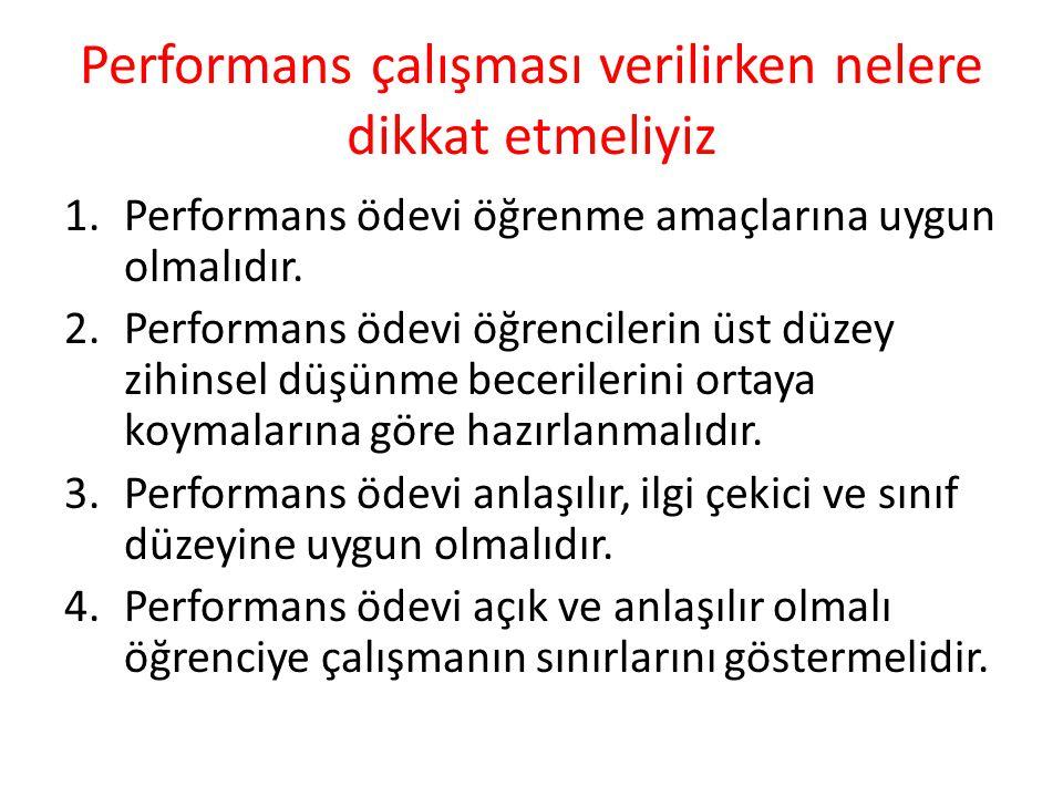 Performans çalışması verilirken nelere dikkat etmeliyiz 1.Performans ödevi öğrenme amaçlarına uygun olmalıdır. 2.Performans ödevi öğrencilerin üst düz