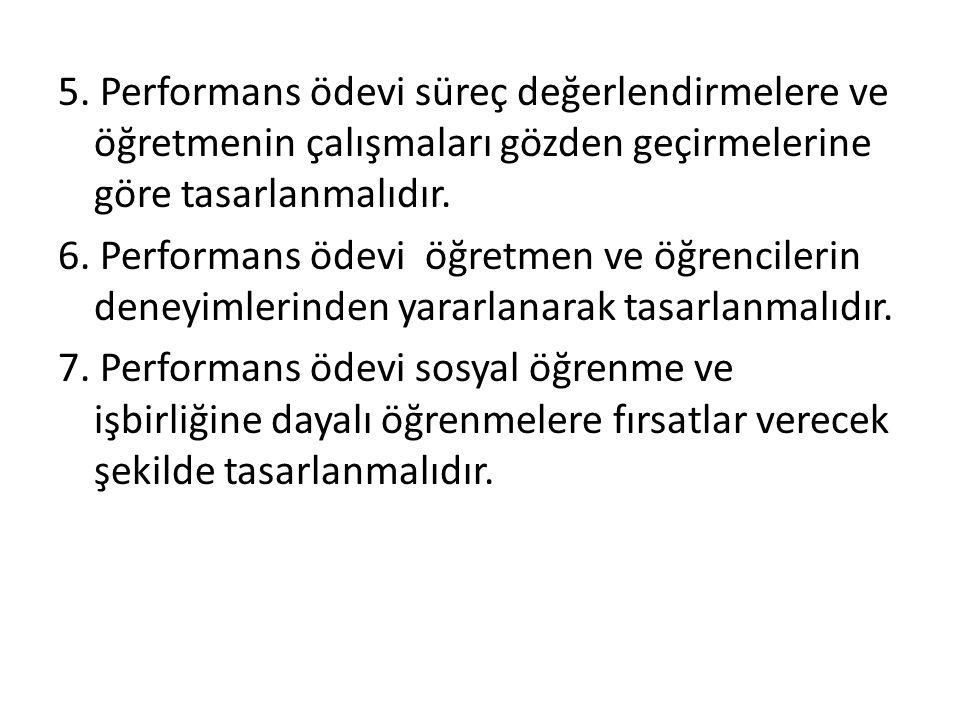 5. Performans ödevi süreç değerlendirmelere ve öğretmenin çalışmaları gözden geçirmelerine göre tasarlanmalıdır. 6. Performans ödevi öğretmen ve öğren