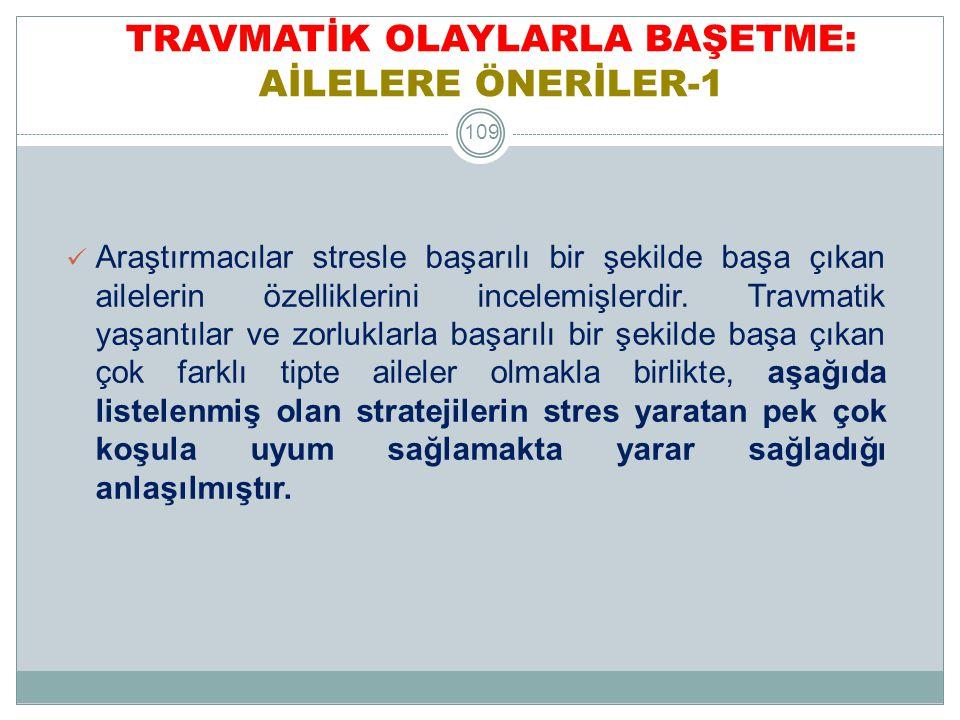 TRAVMATİK OLAYLARLA BAŞETME: AİLELERE ÖNERİLER-1 110 1.