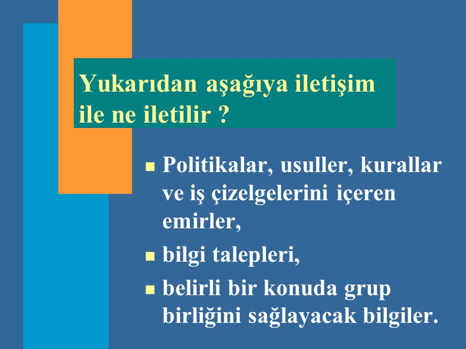 Yukarıdan aşağıya iletişim ile ne iletilir ? n Politikalar, usuller, kurallar ve iş çizelgelerini içeren emirler, n bilgi talepleri, n belirli bir kon