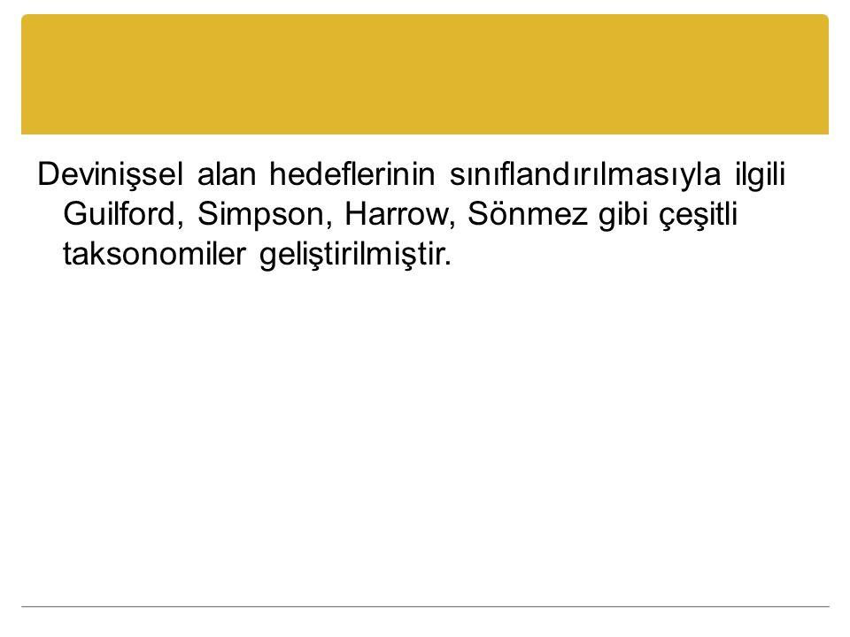 Devinişsel alan hedeflerinin sınıflandırılmasıyla ilgili Guilford, Simpson, Harrow, Sönmez gibi çeşitli taksonomiler geliştirilmiştir.