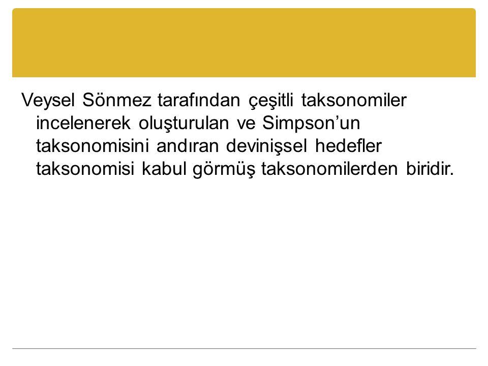 Veysel Sönmez tarafından çeşitli taksonomiler incelenerek oluşturulan ve Simpson'un taksonomisini andıran devinişsel hedefler taksonomisi kabul görmüş