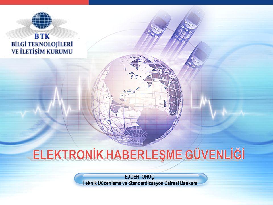 LOGO 09.04.2015 Ejder Oruç TDS Dairesi Başkanı Elektronik Haberleşme Güvenliği Yönetmeliği; İşletmecilerin altyapı ve şebekelerini bilgi güvenliği ile ilgili TS ISO/IEC 27001 standardına uygun hale getirecek,  Fiziksel alan güvenliği,  Personel güvenilirliği,  Veri güvenliği,  Donanım-yazılım güvenliği ve güvenilirliğinin Geliştirilmesi ile birlikte,  Haberleşme içeriğinin gizliliğinin, bütünlüğünün ve devamlılığının güvence altına alınmasını sağlayacaktır.