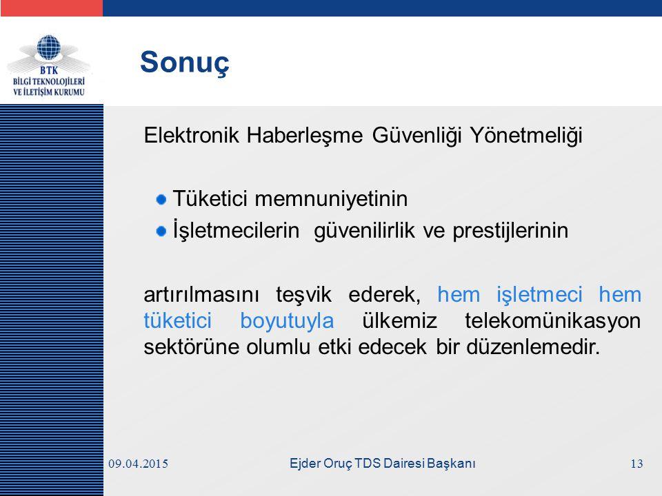 LOGO 09.04.2015 Ejder Oruç TDS Dairesi Başkanı Sonuç Elektronik Haberleşme Güvenliği Yönetmeliği Tüketici memnuniyetinin İşletmecilerin güvenilirlik v