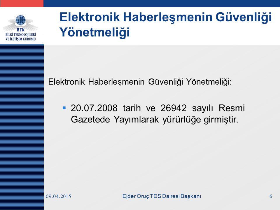LOGO 09.04.2015 Ejder Oruç TDS Dairesi Başkanı Elektronik Haberleşmenin Güvenliği Yönetmeliği Elektronik Haberleşmenin Güvenliği Yönetmeliği:  20.07.2008 tarih ve 26942 sayılı Resmi Gazetede Yayımlarak yürürlüğe girmiştir.