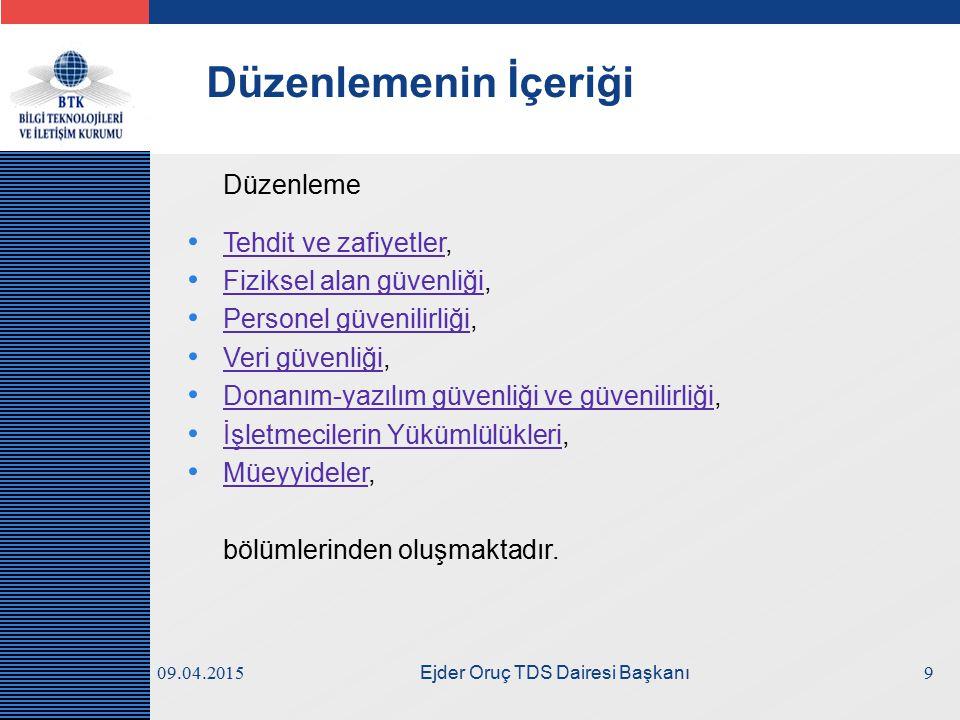 LOGO 09.04.2015 Ejder Oruç TDS Dairesi Başkanı Düzenlemenin İçeriği Düzenleme Tehdit ve zafiyetler, Tehdit ve zafiyetler Fiziksel alan güvenliği, Fizi
