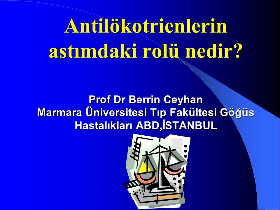 Antilökotrienlerin astımdaki rolü nedir? Prof Dr Berrin Ceyhan Marmara Üniversitesi Tıp Fakültesi Göğüs Hastalıkları ABD,İSTANBUL