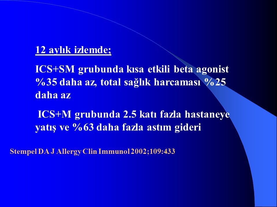 Stempel DA J Allergy Clin Immunol 2002;109:433 12 aylık izlemde; ICS+SM grubunda kısa etkili beta agonist %35 daha az, total sağlık harcaması %25 daha