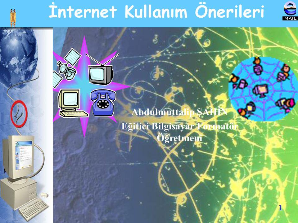 1 Abdulmuttalip ŞAHİN Eğitici Bilgisayar Formatör Öğretmeni İnternet Kullanım Önerileri