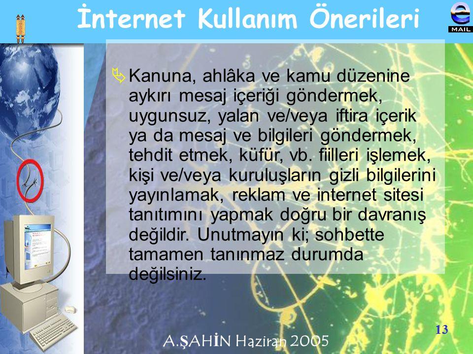 13 İnternet Kullanım Önerileri  Kanuna, ahlâka ve kamu düzenine aykırı mesaj içeriği göndermek, uygunsuz, yalan ve/veya iftira içerik ya da mesaj ve