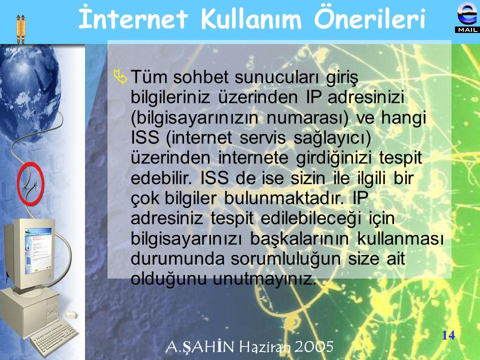 14 İnternet Kullanım Önerileri  Tüm sohbet sunucuları giriş bilgileriniz üzerinden IP adresinizi (bilgisayarınızın numarası) ve hangi ISS (internet s