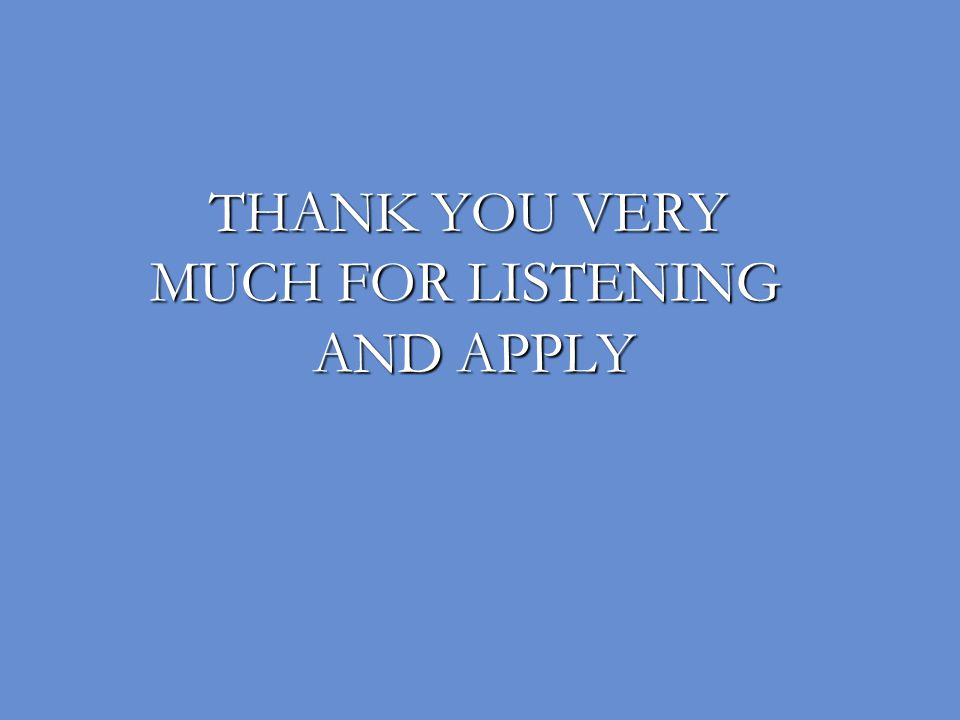THANK YOU VERY THANK YOU VERY MUCH FOR LISTENING MUCH FOR LISTENING AND APPLY AND APPLY