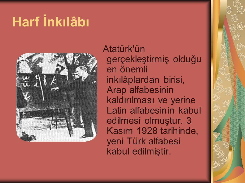 Harf İnkılâbı Atatürk'ün gerçekleştirmiş olduğu en önemli inkılâplardan birisi, Arap alfabesinin kaldırılması ve yerine Latin alfabesinin kabul edilme