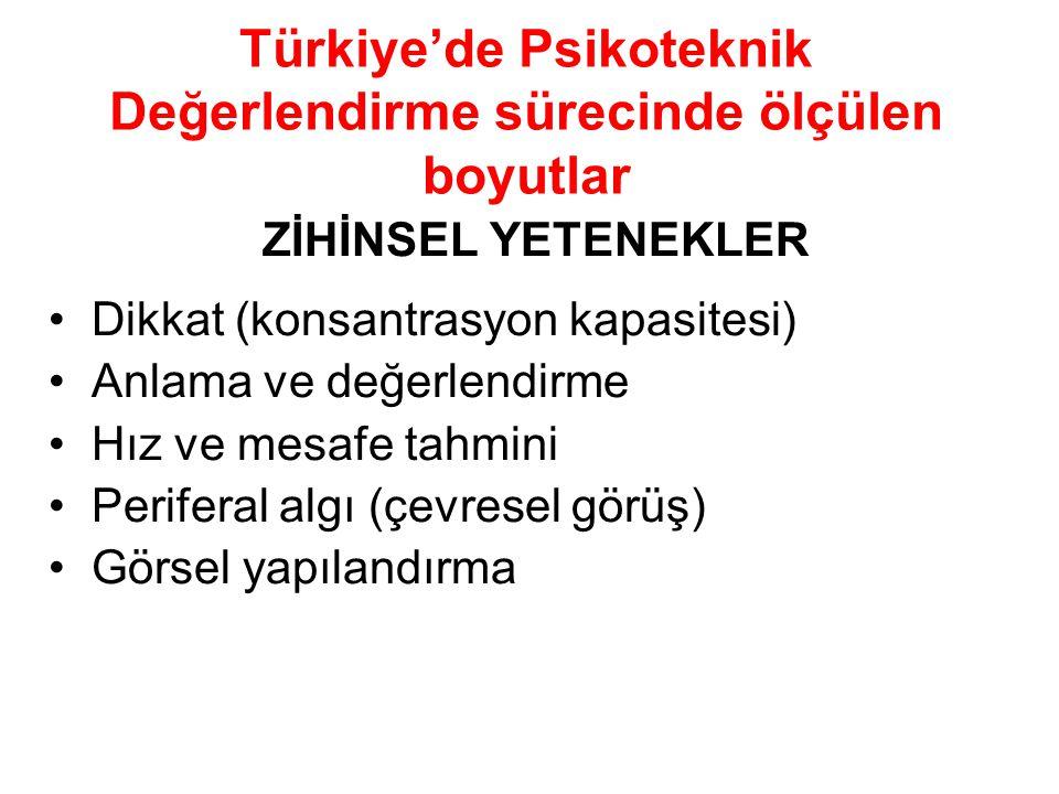 Türkiye'de Psikoteknik Değerlendirme sürecinde ölçülen boyutlar ZİHİNSEL YETENEKLER Dikkat (konsantrasyon kapasitesi) Anlama ve değerlendirme Hız ve m