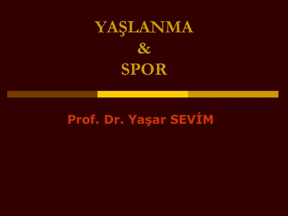 YAŞLANMA & SPOR Prof. Dr. Yaşar SEVİM