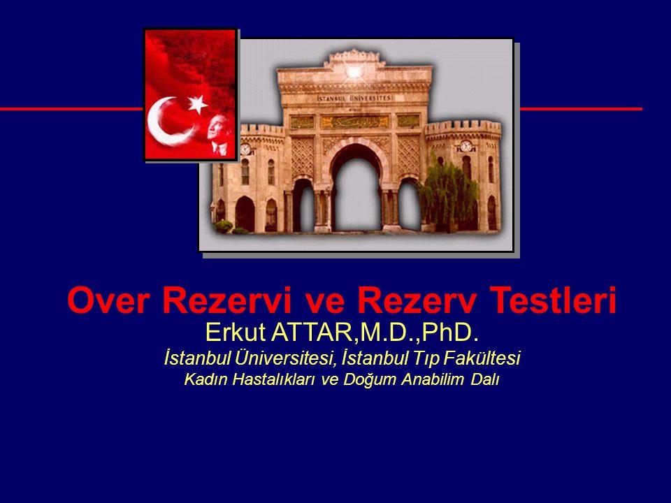 Over Rezervi ve Rezerv Testleri Erkut ATTAR,M.D.,PhD. İstanbul Üniversitesi, İstanbul Tıp Fakültesi Kadın Hastalıkları ve Doğum Anabilim Dalı
