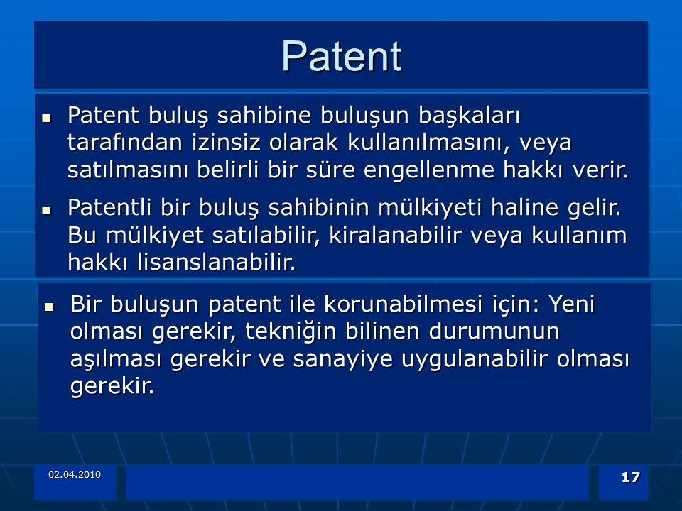 02.04.2010 17 PatentPatent Patent buluş sahibine buluşun başkaları tarafından izinsiz olarak kullanılmasını, veya satılmasını belirli bir süre engelle