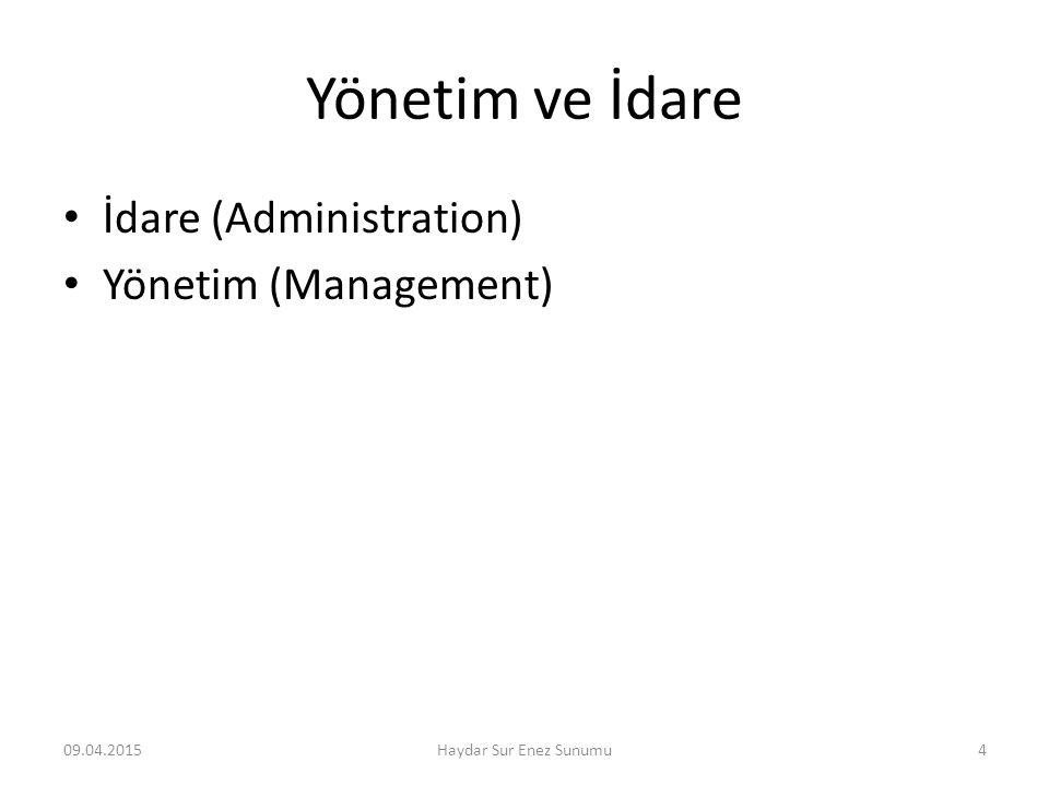 Yönetim ve İdare İdare (Administration) Yönetim (Management) 09.04.2015Haydar Sur Enez Sunumu4