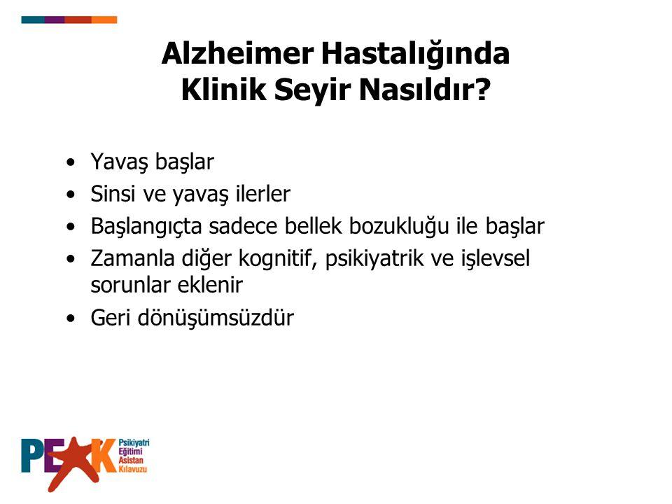 Alzheimer Hastalığında Klinik Seyir Nasıldır? Yavaş başlar Sinsi ve yavaş ilerler Başlangıçta sadece bellek bozukluğu ile başlar Zamanla diğer kogniti