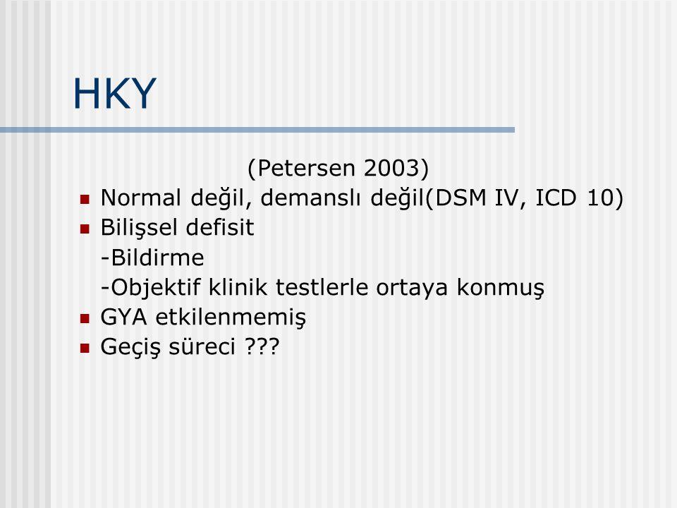 HKY (Petersen 2003) Normal değil, demanslı değil(DSM IV, ICD 10) Bilişsel defisit -Bildirme -Objektif klinik testlerle ortaya konmuş GYA etkilenmemiş