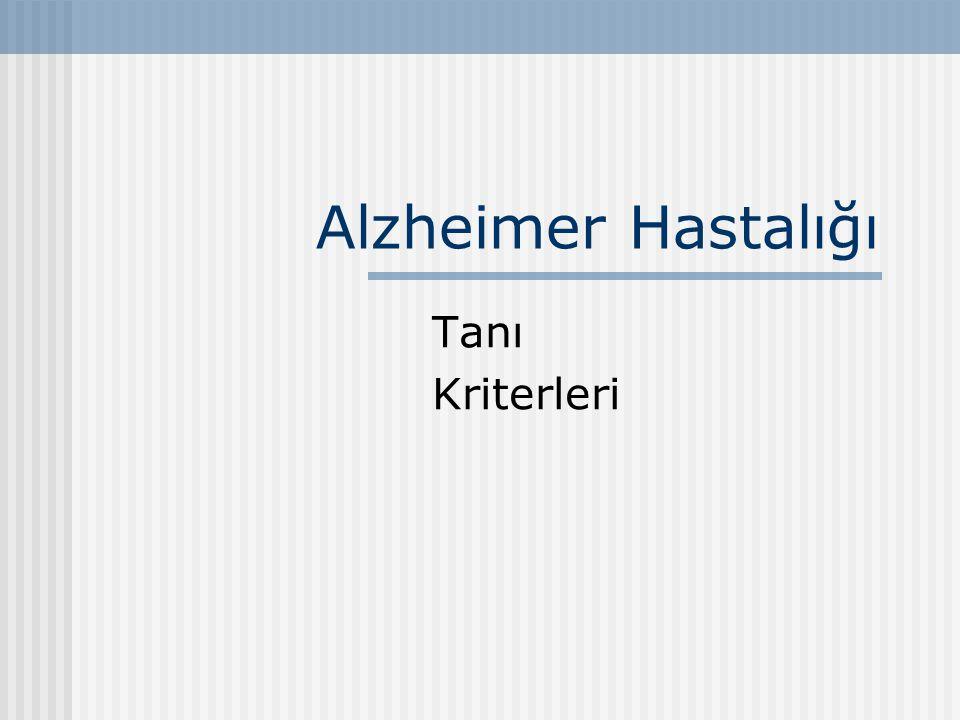 ALZHEIMER HASTALIĞI-Klinik Tanı Kriterleri En yaygın biçimde kullanılan iki tanı aracı; 1.