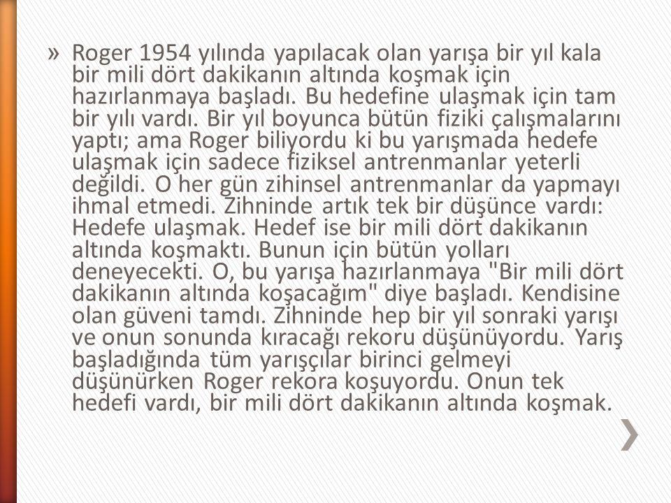 » Roger 1954 yılında yapılacak olan yarışa bir yıl kala bir mili dört dakikanın altında koşmak için hazırlanmaya başladı. Bu hedefine ulaşmak için tam