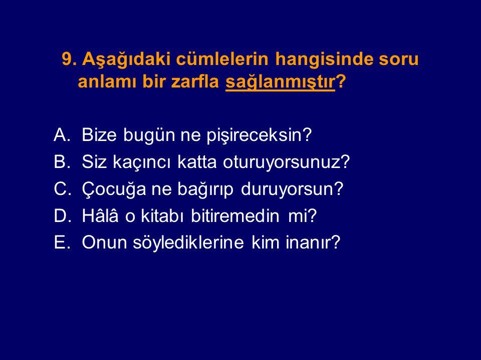 9.Aşağıdaki cümlelerin hangisinde soru anlamı bir zarfla sağlanmıştır.