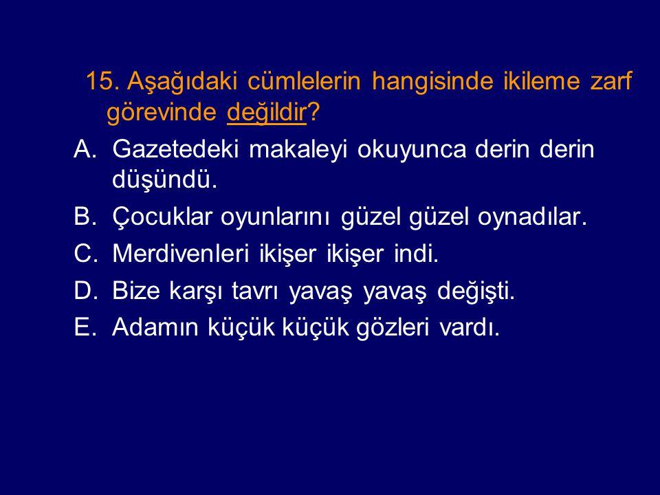 15.Aşağıdaki cümlelerin hangisinde ikileme zarf görevinde değildir.