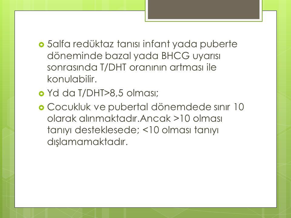 5alfa redüktaz tanısı infant yada puberte döneminde bazal yada BHCG uyarısı sonrasında T/DHT oranının artması ile konulabilir.