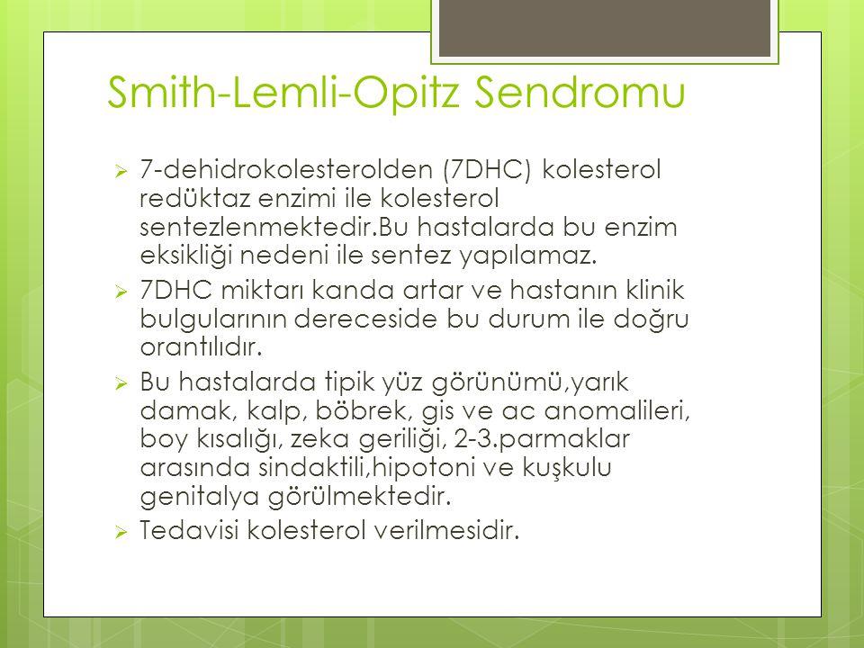Smith-Lemli-Opitz Sendromu  7-dehidrokolesterolden (7DHC) kolesterol redüktaz enzimi ile kolesterol sentezlenmektedir.Bu hastalarda bu enzim eksikliği nedeni ile sentez yapılamaz.