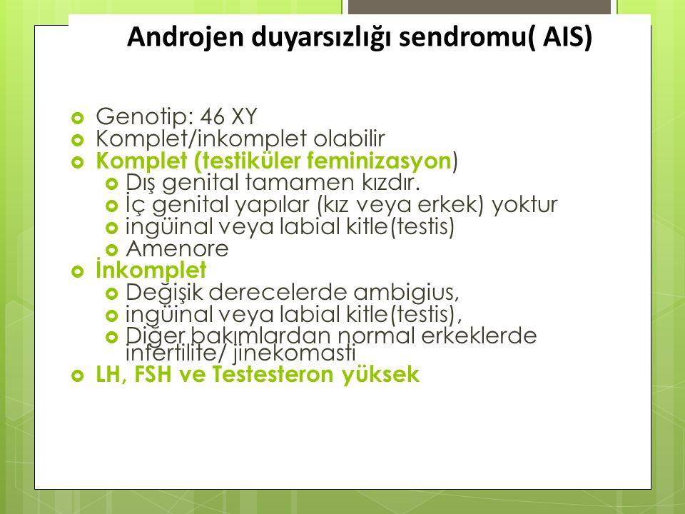  Genotip: 46 XY  Komplet/inkomplet olabilir  Komplet (testiküler feminizasyon )  Dış genital tamamen kızdır.