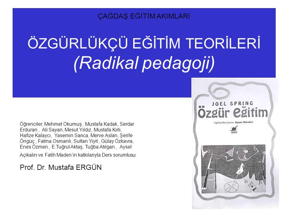 ÇAĞDAŞ EĞİTİM AKIMLARI ÖZGÜRLÜKÇÜ EĞİTİM TEORİLERİ (Radikal pedagoji) Öğrenciler; Mehmet Okumuş, Mustafa Kadak, Serdar Erduran, Ali Sayan, Mesut Yıldı