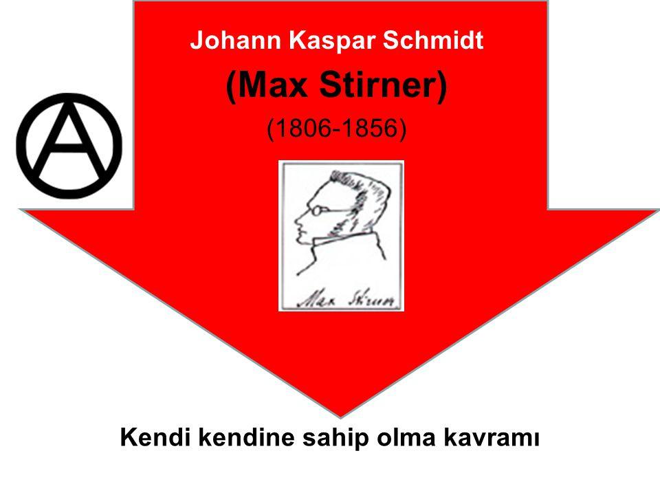 Johann Kaspar Schmidt (Max Stirner) (1806-1856) Kendi kendine sahip olma kavramı