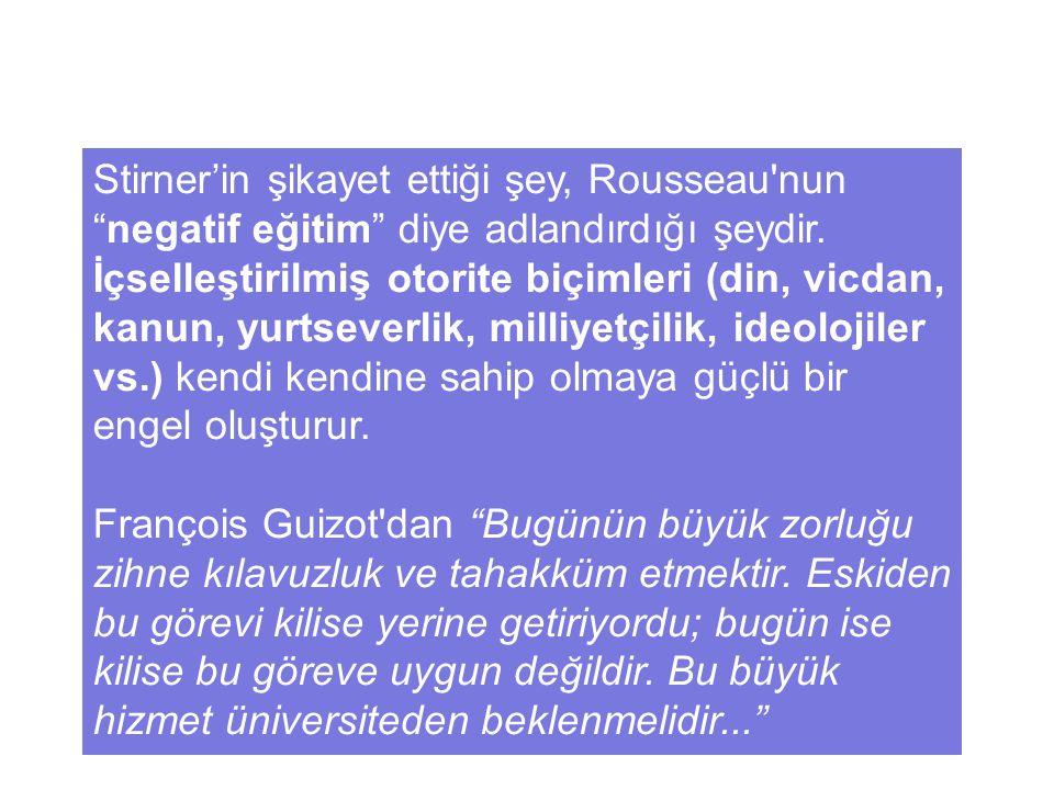 """Stirner'in şikayet ettiği şey, Rousseau'nun """"negatif eğitim"""" diye adlandırdığı şeydir. İçselleştirilmiş otorite biçimleri (din, vicdan, kanun, yurtsev"""