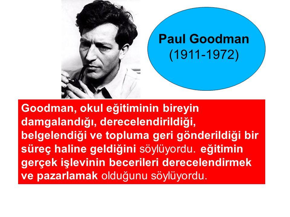 Goodman, okul eğitiminin bireyin damgalandığı, derecelendirildiği, belgelendiği ve topluma geri gönderildiği bir süreç haline geldiğini söylüyordu. eğ