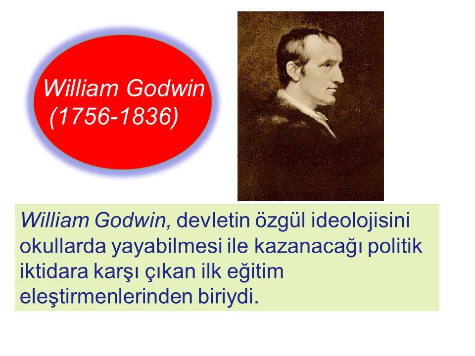 William Godwin, devletin özgül ideolojisini okullarda yayabilmesi ile kazanacağı politik iktidara karşı çıkan ilk eğitim eleştirmenlerinden biriydi. W