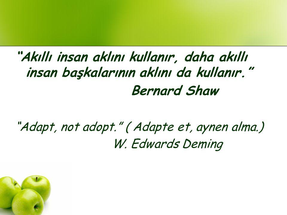 """""""Akıllı insan aklını kullanır, daha akıllı insan başkalarının aklını da kullanır."""" Bernard Shaw """"Adapt, not adopt."""" ( Adapte et, aynen alma.) W. Edwar"""