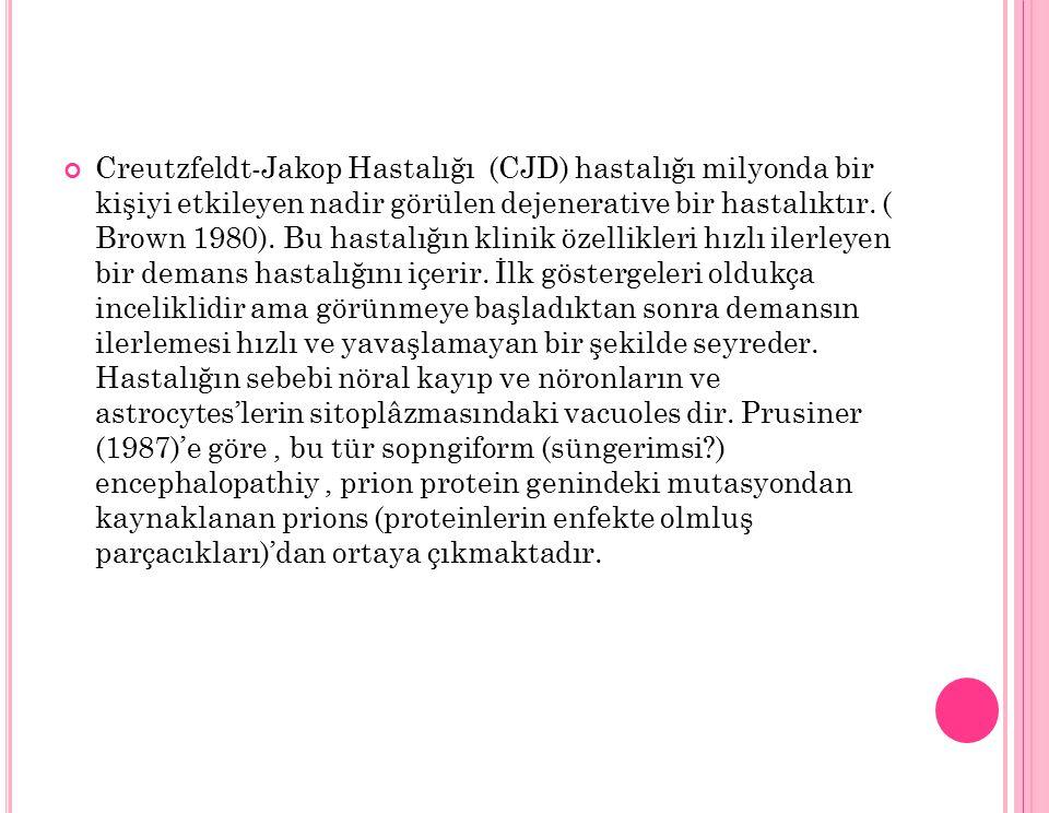 Creutzfeldt-Jakop Hastalığı (CJD) hastalığı milyonda bir kişiyi etkileyen nadir görülen dejenerative bir hastalıktır. ( Brown 1980). Bu hastalığın kli