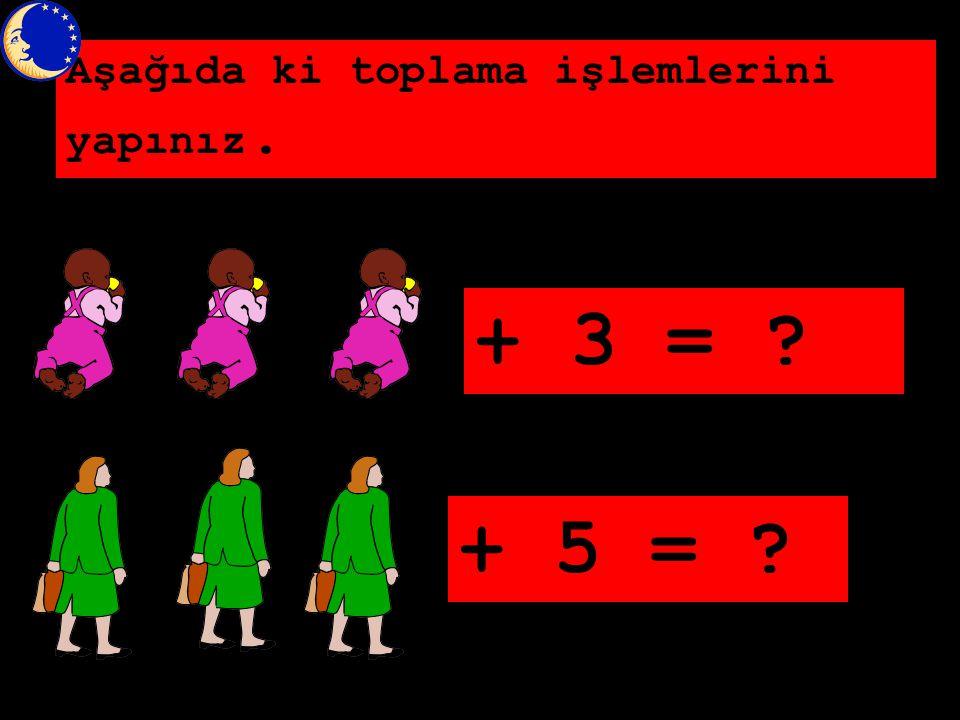 Aşağıda ki toplama işlemlerini yapınız. 5 + = ? + 4 = ?