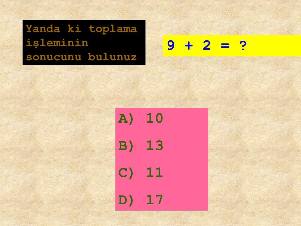 7 + 8 = ? Yukarda ki toplama işleminin sonucunu bulunuz. A)10 B)15 C)13 D)14