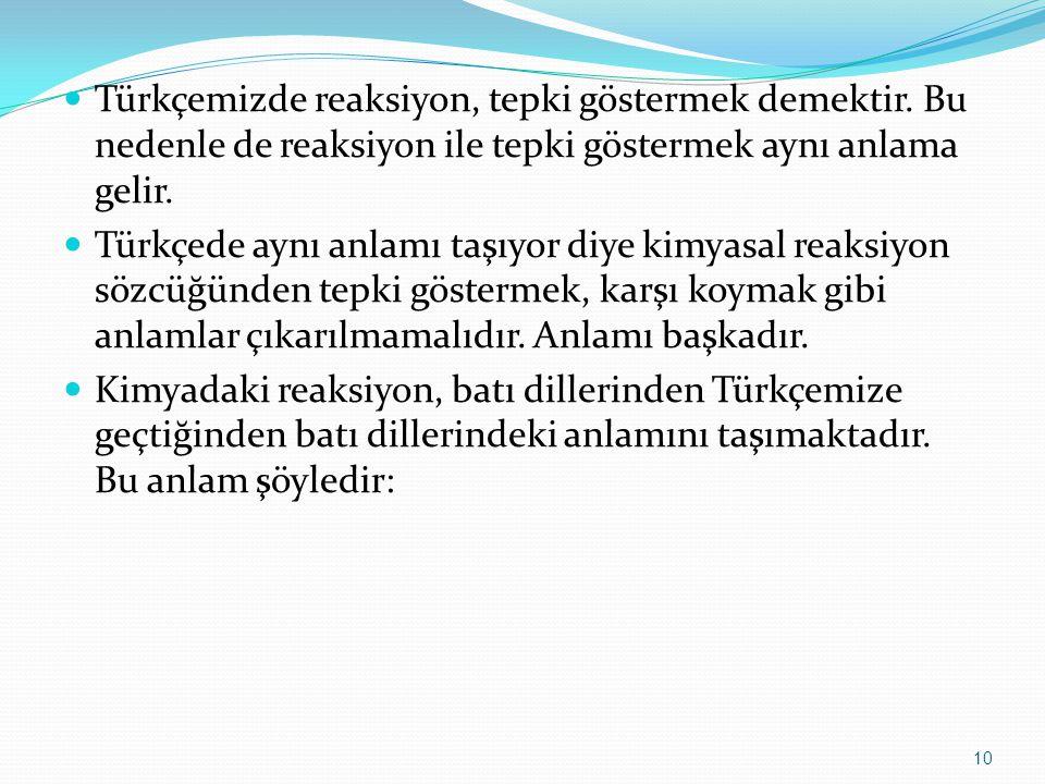 Türkçemizde reaksiyon, tepki göstermek demektir.