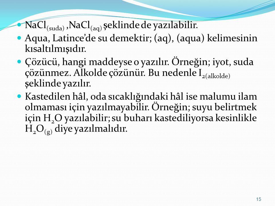 NaCl (suda),NaCl (aq) şeklinde de yazılabilir. Aqua, Latince'de su demektir; (aq), (aqua) kelimesinin kısaltılmışıdır. Çözücü, hangi maddeyse o yazılı