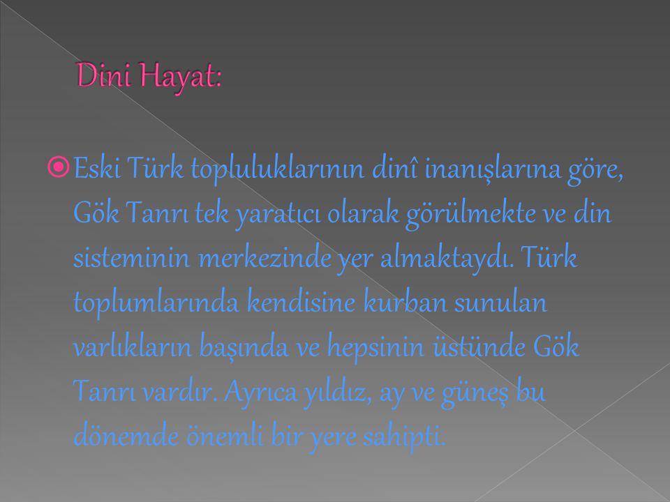  Eski Türk topluluklarının dinî inanışlarına göre, Gök Tanrı tek yaratıcı olarak görülmekte ve din sisteminin merkezinde yer almaktaydı. Türk topluml
