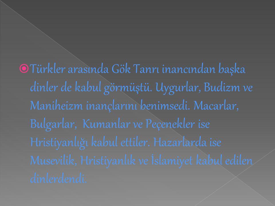  Türkler arasında Gök Tanrı inancından başka dinler de kabul görmüştü. Uygurlar, Budizm ve Maniheizm inançlarını benimsedi. Macarlar, Bulgarlar, Kuma