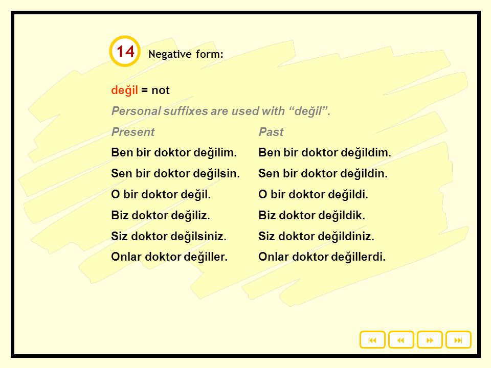 Negative form: değil = not Personal suffixes are used with değil .